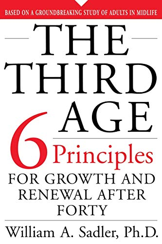 The Third Age: Six Principles for Personal Growth and Rejuvenation after Forty: Sadler, William; ...