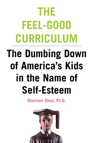9780738204352: The Feel-Good Curriculum: The Dumbing Down Of America's Kids In The Name Of Self-esteem