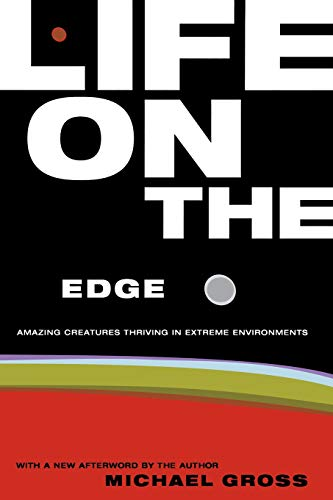 Life on the Edge: Amazing Creatures Thriving in Extreme Environments: Gross, Michael