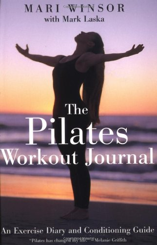 The Pilates Workout Journal: An Exercise Diary And Conditioning Guide: Mari Winsor, Mark Laska