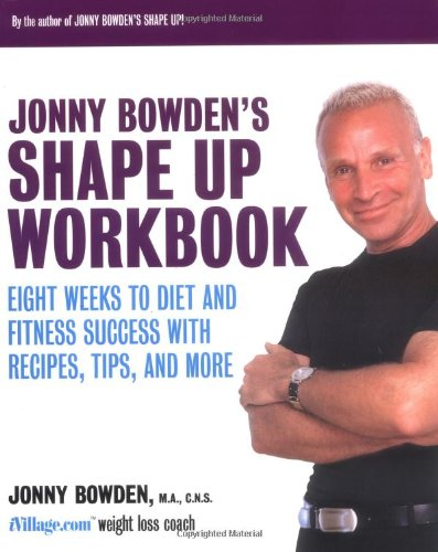 9780738205151: Jonny Bowden's Shape Up Workbook: Eight Weeks to Diet and Fitness Success with Recipes, Tips, and More