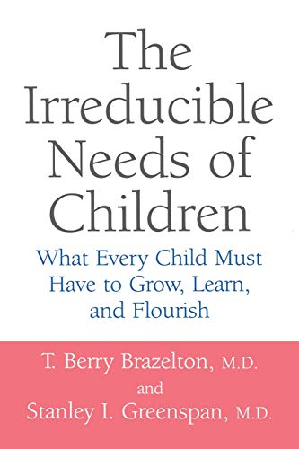 The Irreducible Needs Of Children: What Every: T. Berry Brazelton,