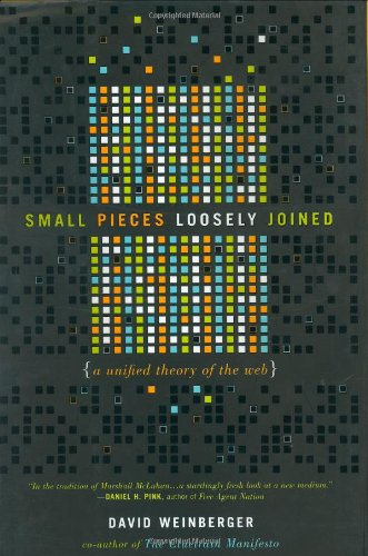 9780738205434: Small Pieces Loosely Joined: A Unified Theory of the Web