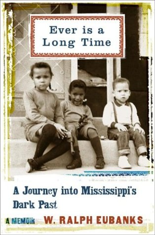 9780738205700: Ever is a Long Time: A Journey into Mississippi's Dark Past a Memoir: A Mississippi Childhood