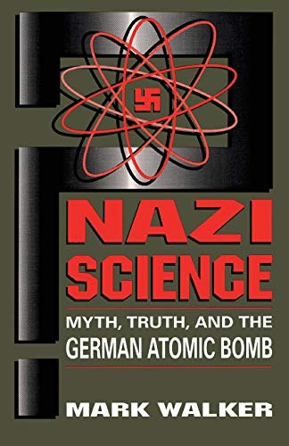9780738205854: Nazi Science: Myth, Truth, and the German Atomic Bomb