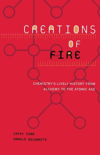 9780738205946: Creations Of Fire: Chemistry's Lively History From Alchemy To The Atomic Age