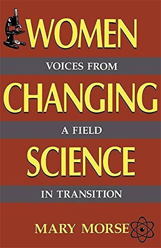 Women Changing Science: Voices From A Field In Transition: Morse, Mary