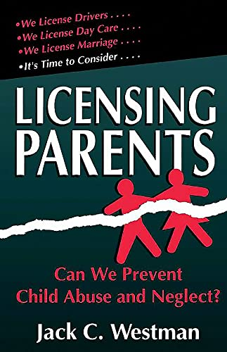 Licensing Parents: Can We Prevent Child Abuse And Neglect?: Westman, Jack C.