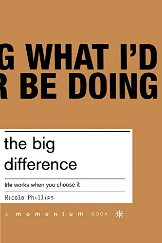 The Big Difference: Life Works When You Choose It: Phillips, Nicola