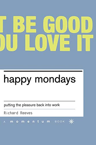 Happy Mondays: Putting the Pleasure Back Into Work (9780738206592) by Richard Reeves
