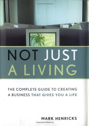 9780738206653: Not Just A Living: The Complete Guide To Creating A Business That Gives You A Life