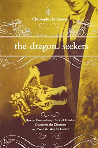 9780738206738: The Dragon Seekers: How an Extraordinary Circle of Fossilists Discovered the Dinosaurs and Paved the Way for Darwin