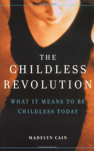 9780738206745: The Childless Revolution: What It Means To Be Childless Today