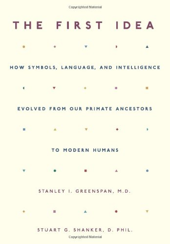 9780738206806: The First Idea: How Symbols, Language, And Intelligence Evolved From Our Primate Ancestors To Modern Humans