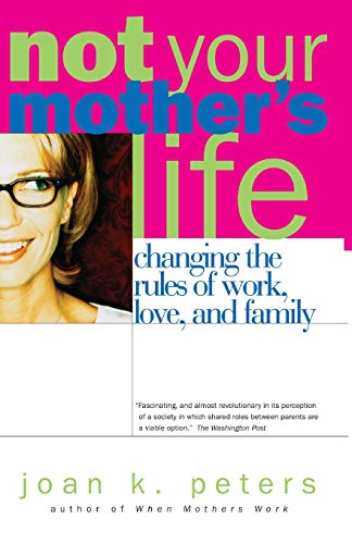 9780738206820: Not Your Mother's Life: Changing The Rules Of Work, Love, And Family