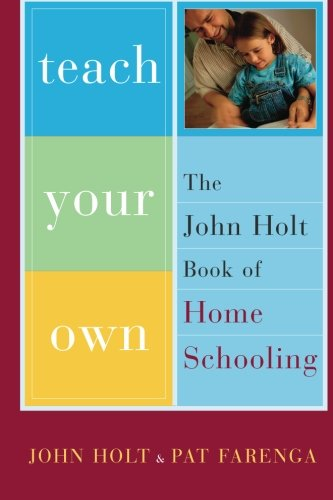 9780738206943: Teach Your Own: The John Holt Book Of Homeschooling
