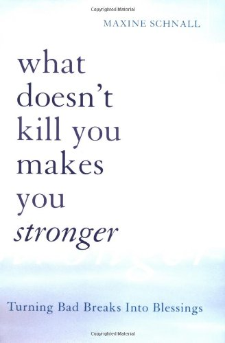 9780738207322: What Doesn't Kill You Makes You Stronger: Turning Bad Breaks Into Blessings