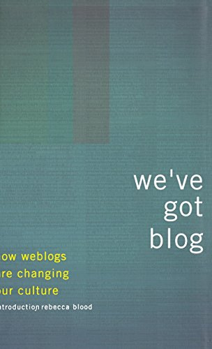 9780738207414: We'Ve Got Blog: How Weblogs Are Changing Our Culture