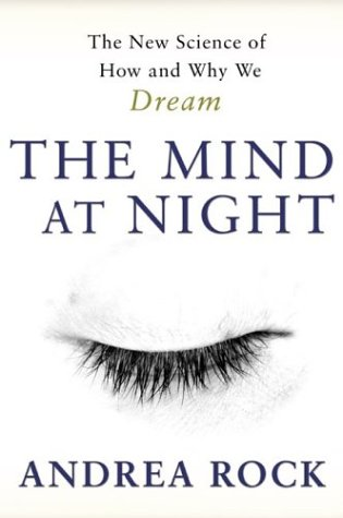 The Mind at Night : The New Science of How and Why We Dream (Art of Mentoring Ser.): Rock, Andrea