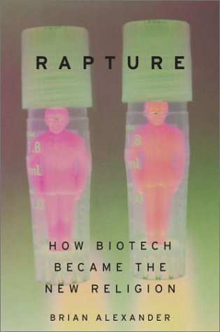 Rapture: How Biotech Became The New Religion: Brian Alexander