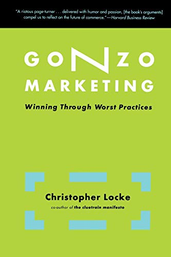9780738207698: Gonzo Marketing: Winning Through Worst Practices