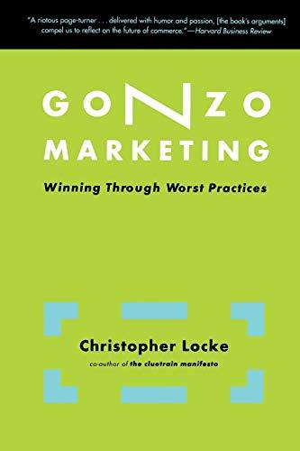 9780738207698: Gonzo Marketing: Winning Through Worst Practices