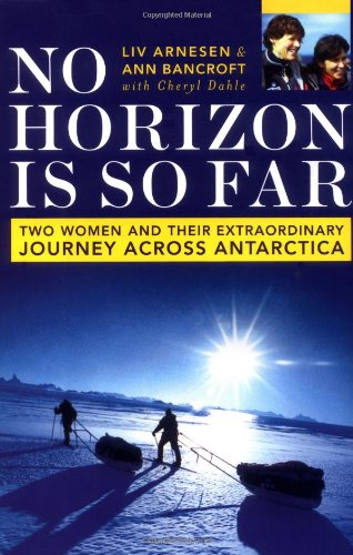 9780738207940: No Horizon is So Far: Two Women and Their Extraordinary Journey Across Antarctica
