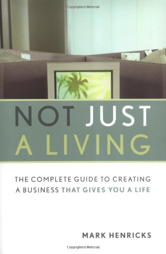 9780738208121: Not Just A Living: The Complete Guide To Creating A Business That Gives You A Life