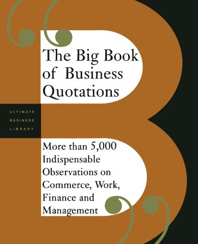 The Big Book of Business Quotations: More than 5000 Indispensable Observations on the World of Commerce, Work, Finance and Management (9780738208480) by Editors Of Perseus Publishing; Perseus Publishing