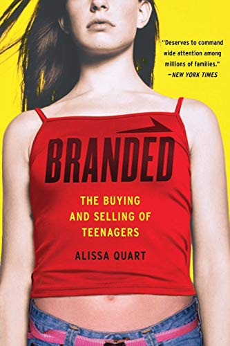 Branded: The Buying And Selling Of Teenagers: Quart, Alissa