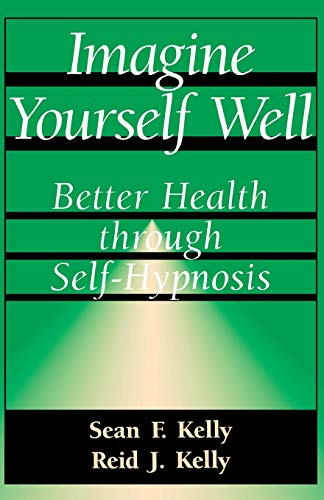 9780738208688: Imagine Yourself Well: Better Health Through Self-hypnosis (Better Health Through Hypnosis)