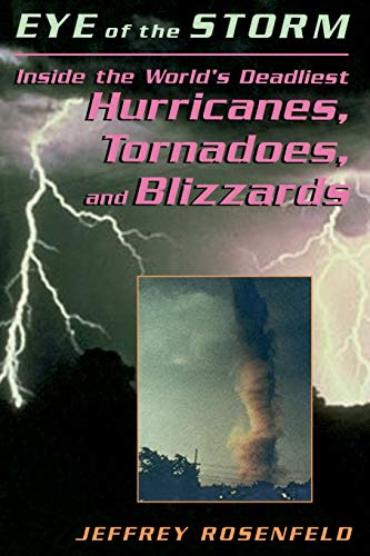 9780738208916: Eye Of The Storm: Inside The World's Deadliest Hurricanes, Tornadoes, And Blizzards