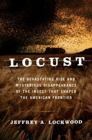 Locust: The Devastating Rise and Mysterious Disappearance of the Insect That Shaped the American ...
