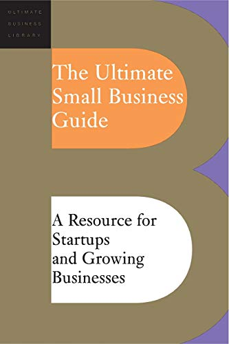 The Ultimate Small Business Guide: A Resource For Startups And Growing Businesses (Ultimate Business Library) (9780738209135) by Editors Of Perseus Publishing