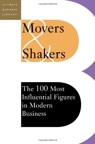 Movers & Shakers: The 100 Most Influential Figures In Modern Business (Ultimate Business Library) (9780738209142) by Editors Of Perseus Publishing