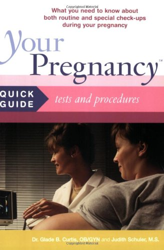 Your Pregnancy Quick Guide: Tests And Procedures (Your Pregnancy Quick Guides): Glade Curtis, ...