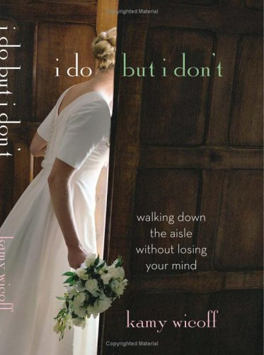 9780738210124: I Do but I Don't: Walking Down the Aisle without Losing Your Mind