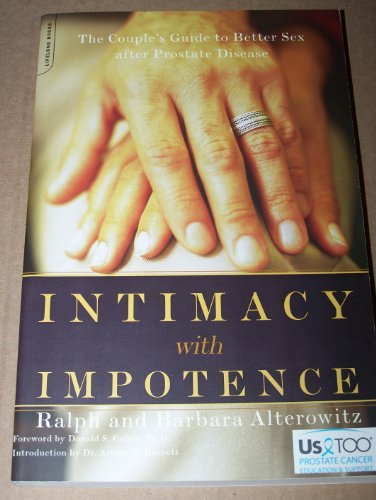 9780738210438: Intimacy with Impotence: The Complete Guide to Better Sex after Prostate Disease, Us Too Edition