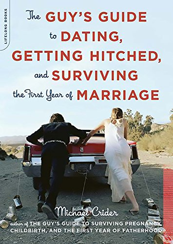 9780738210766: The Guy's Guide to Dating, Getting Hitched, and Surviving the First Year of Marriage