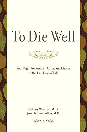 9780738210834: To Die Well: Your Right to Comfort, Calm and Choice in the Last Days of Life