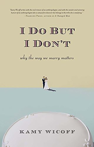 9780738210889: I Do but I Don't: Why the Way We Marry Matters