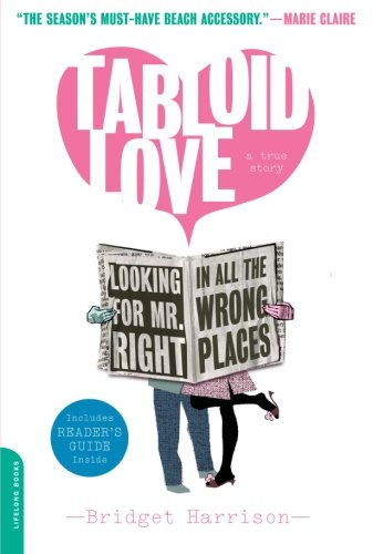 9780738210919: Tabloid Love: Looking for Mr. Right in All the Wrong Places, A Memoir