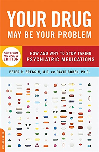9780738210988: Your Drug May Be Your Problem: How and Why to Stop Taking Psychiatric Medications