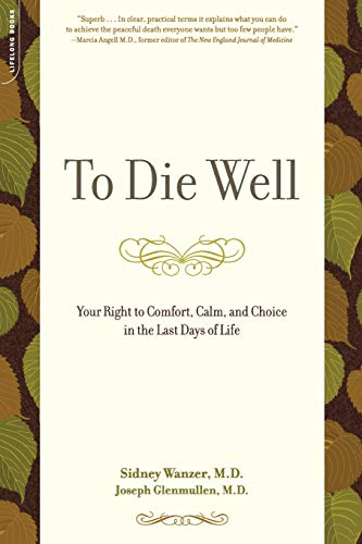 9780738211633: To Die Well: Your Right to Comfort, Calm, and Choice in the Last Days of Life