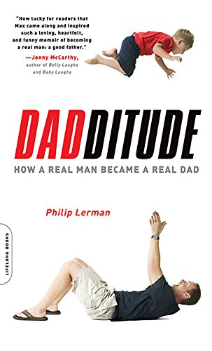 Dadditude: How a Real Man Became a Real Dad: Lerman, Philip