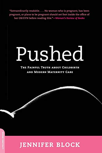 9780738211664: Pushed: The Painful Truth About Childbirth and Modern Maternity Care