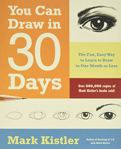 You Can Draw in 30 Days: The Fun, Easy Way to Learn to Draw in One Month or Less: Kistler, Mark