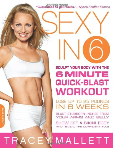 9780738212425: Sexy in 6: Sculpt Your Body with the 6 Minute Quick-Blast Workout
