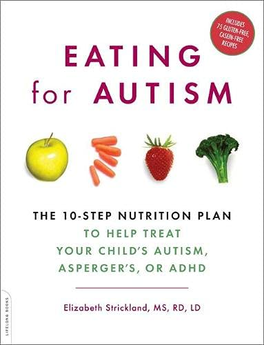 9780738212432: Eating for Autism: The 10-step Nutrition Plan, to Help Treat Your Child's Autism, Asperger's, or ADHD