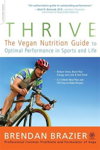 9780738212548: Thrive: The Vegan Nutrition Guide to Optimal Performance in Sports and Life: The Whole Food Way to Lose Weight, Reduce Stress, and Stay Healthy for Life